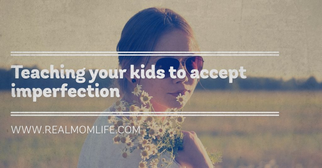 Teaching your kids to accept imperfection