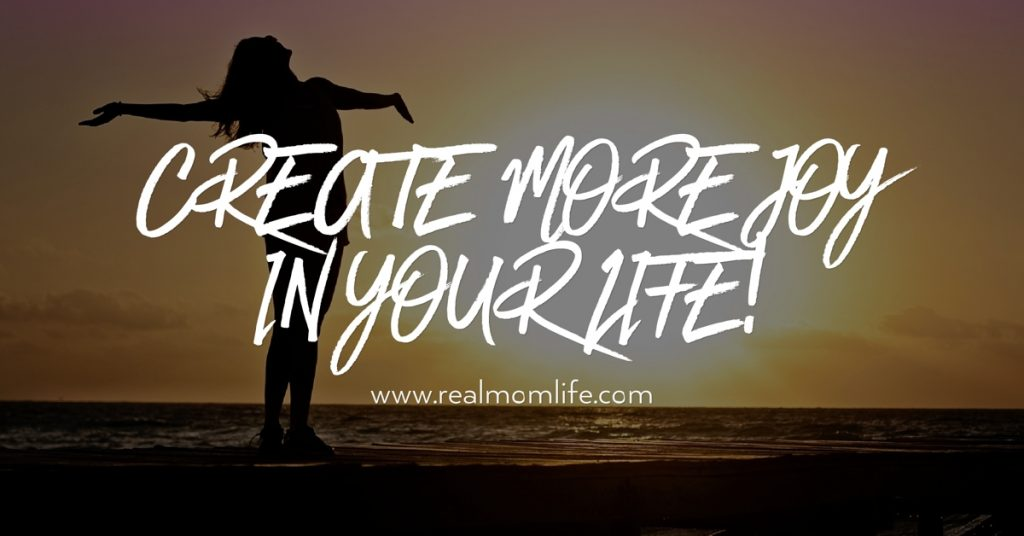 Create More Joy in Your Life!