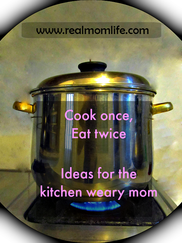 Real Mom Cooking: Cook once, eat twice ideas