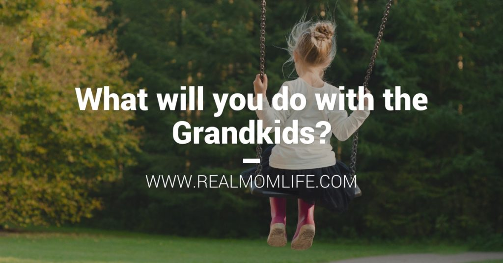 What will you do with the grandkids?