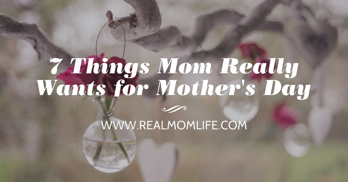 7 Things Mom Really Wants for Mother's Day