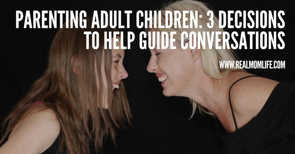 Parenting Adult Children: 3 Decisions to Help Guide Your Conversations