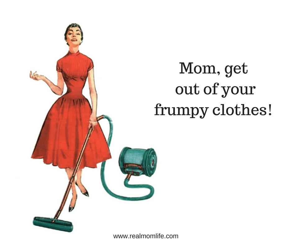 Mom, get out of your frumpy clothes!