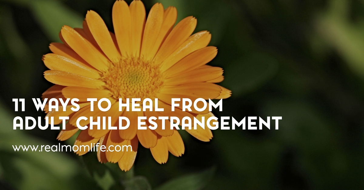 11 WAYS TO HEAL FROM ADULT CHILD ESTRANGEMENT