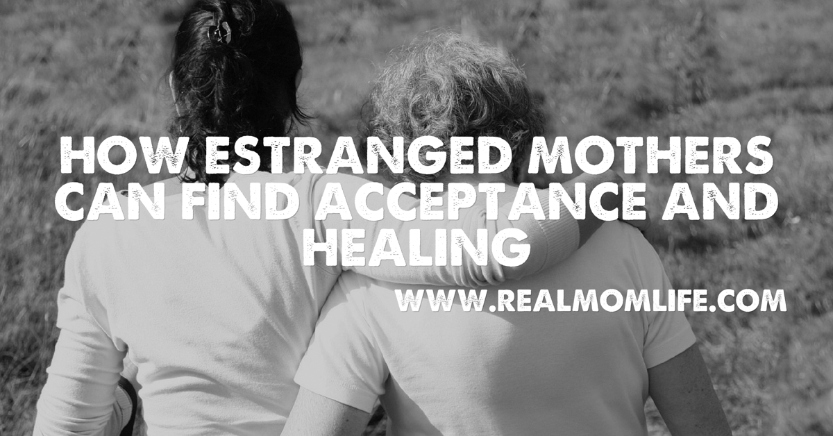 How Estranged Mothers Can Find Acceptance and Healing