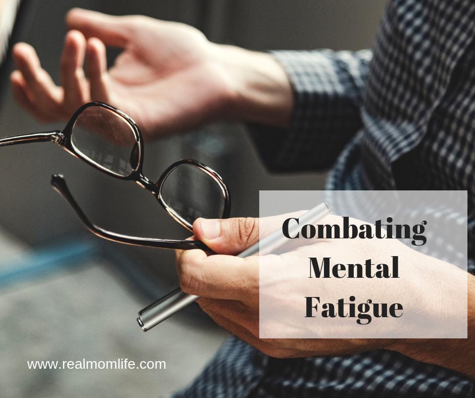 Combating Mental Fatigue - Real Mom Life